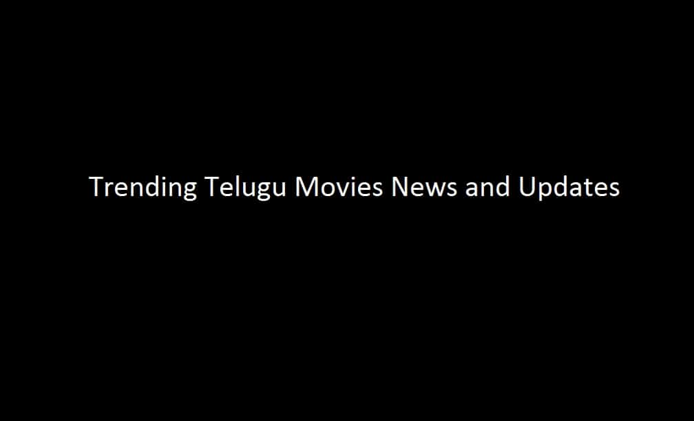 Trending Telugu Movies News and updates